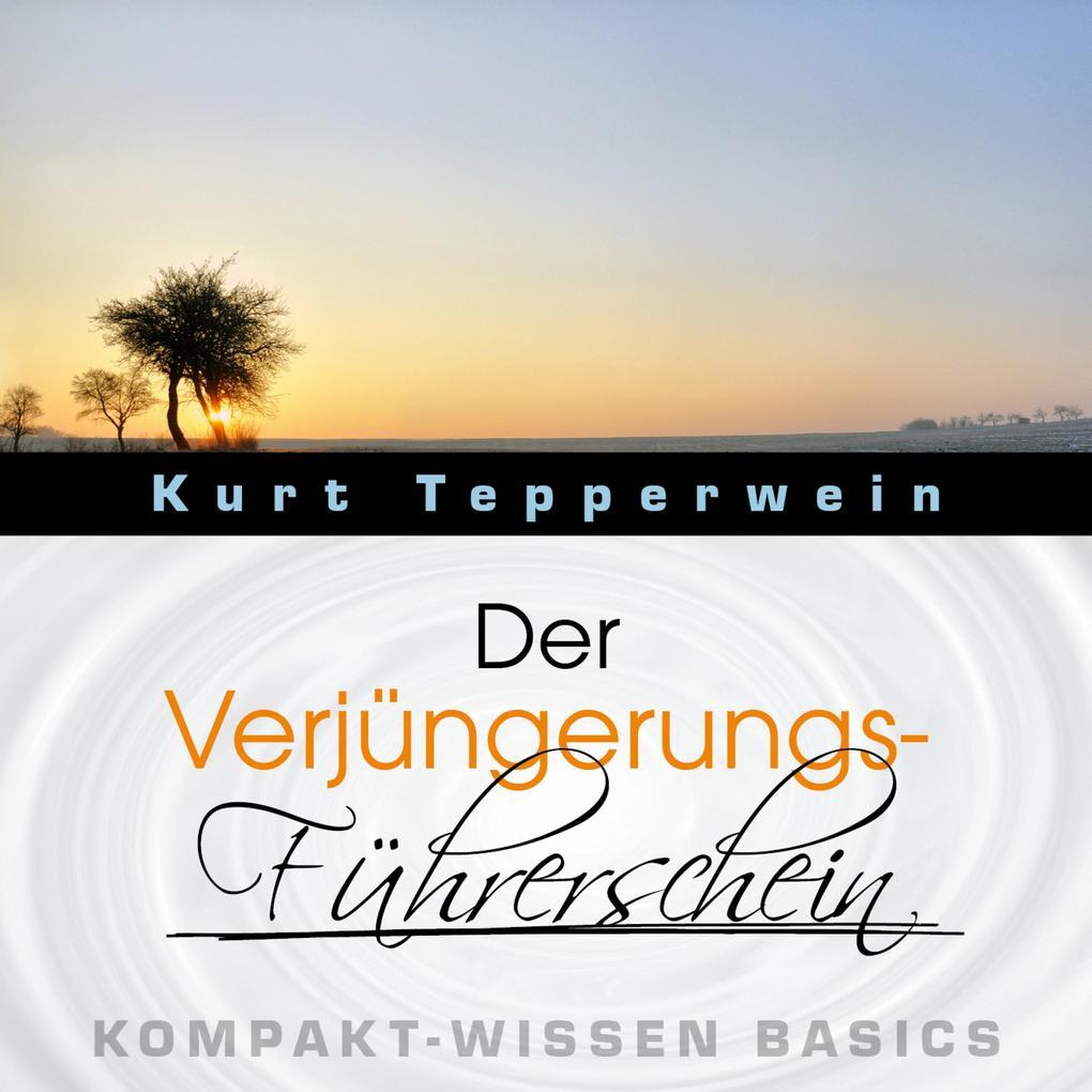 Der Verjüngerungs-Führerschein - Kompakt-Wissen...