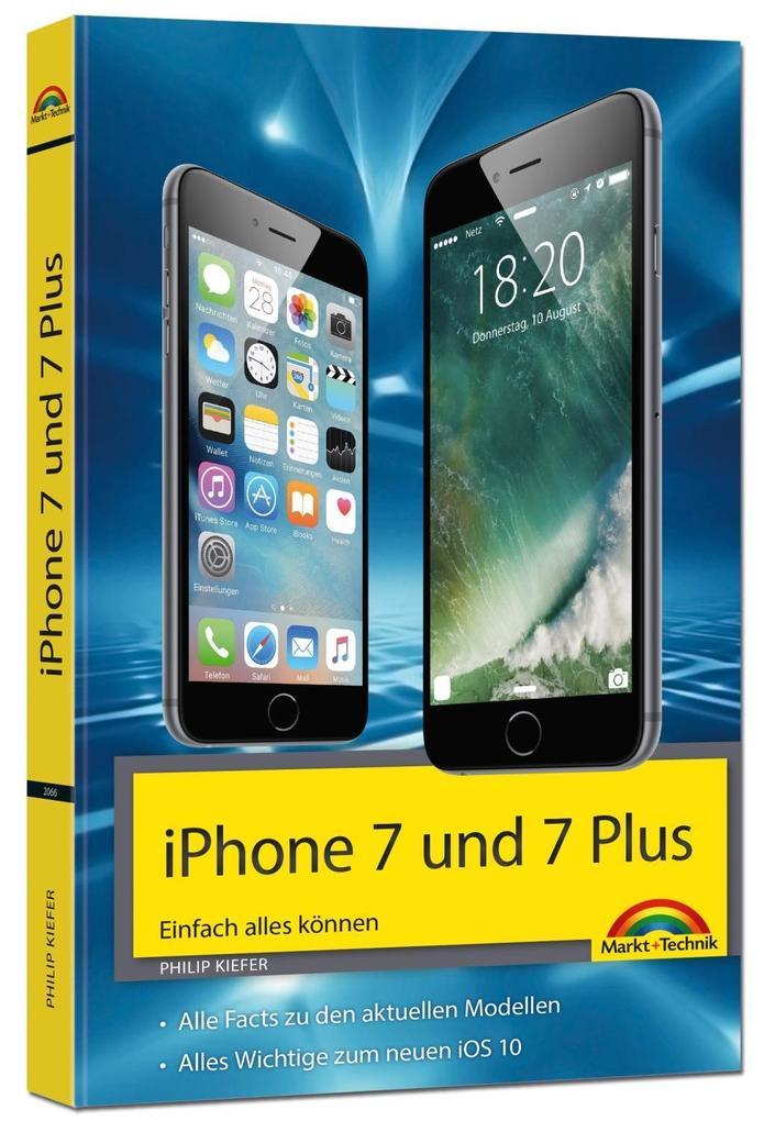 iPhone 7 und 7 Plus Einfach alles können - Die Anleitung zum neuen iPhone mit iOS 10 als Buch