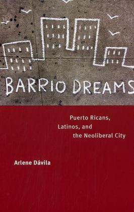 Barrio Dreams: Puerto Ricans, Latinos, and the Neoliberal City als Taschenbuch