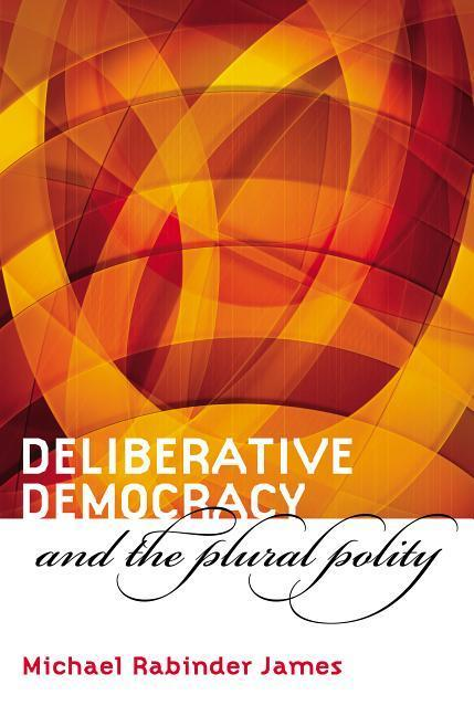 Deliberative Democracy and the Plural Polity als Taschenbuch