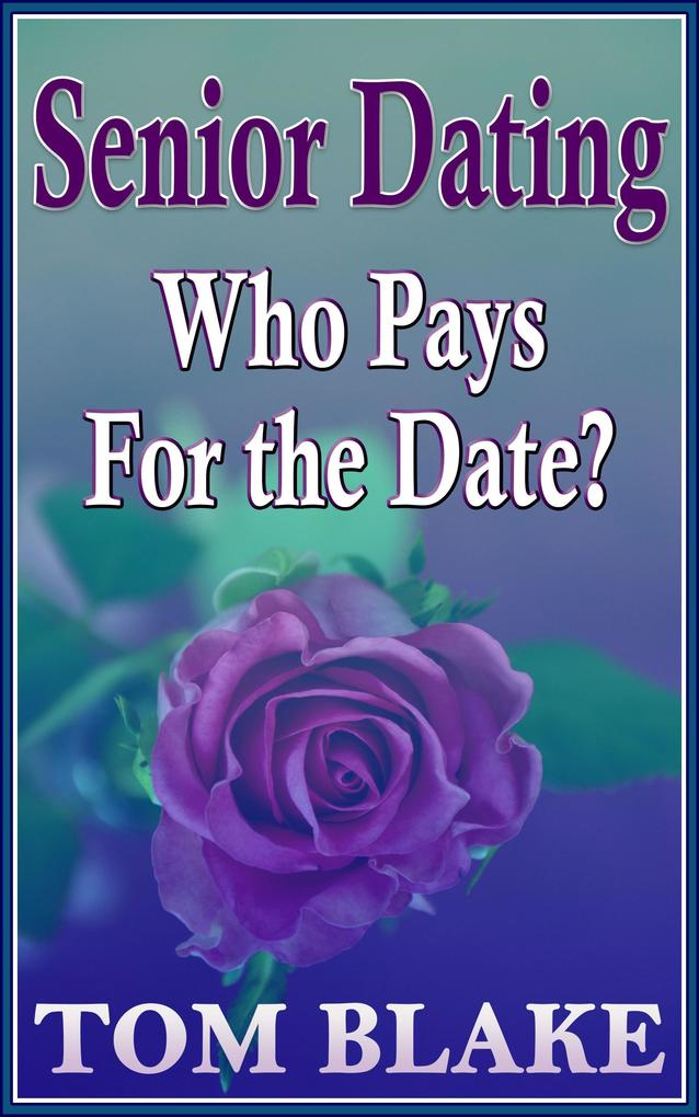 Senior Dating: Who Pays For The Date? als eBook...