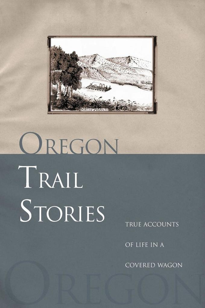 Oregon Trail Stories: True Accounts of Life in a Covered Wagon als Taschenbuch