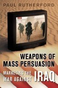 Weapons of Mass Persuasion: Marketing the War Against Iraq