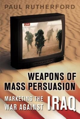 Weapons of Mass Persuasion: Marketing the War Against Iraq als Taschenbuch