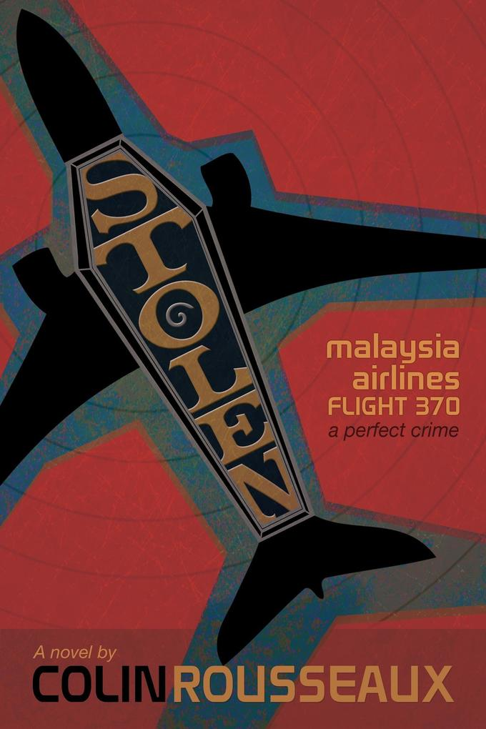 Stolen: Malaysia Airlines Flight 370: The Perfe...