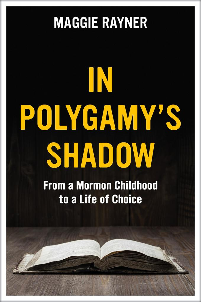 In Polygamy´s Shadow: From a Mormon Childhood t...