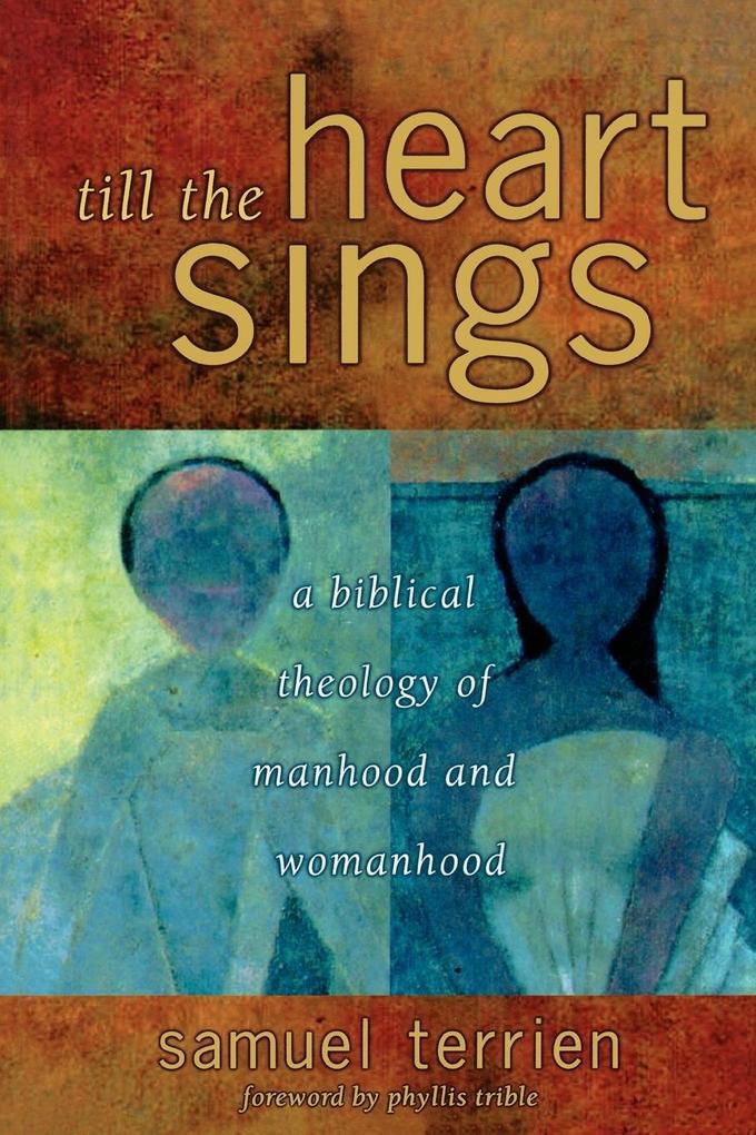 Till the Heart Sings: A Biblical Theology of Manhood and Womanhood als Taschenbuch