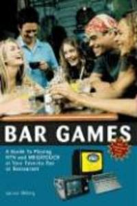 Bar Games: A Guide to Playing Ntn and Megatouch at Your Favorite Bar or Restaurant als Taschenbuch