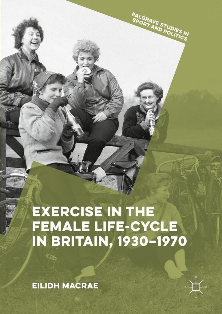 Exercise in the Female Life-Cycle in Britain, 1930-1970 als eBook pdf