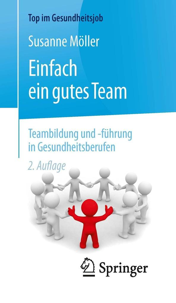 Einfach ein gutes Team - Teambildung und -führung in Gesundheitsberufen als eBook pdf