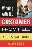 Winning with the Customer from Hell: A Survival Guide