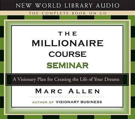 The Millionaire Course Seminar: A 3-CD Set: A Visionary Plan for Creating the Life of Your Dreams als Hörbuch