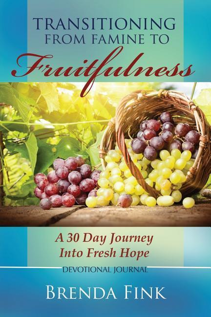 Transitioning from Famine to Fruitfulness: A 30-Day Journey Into Fresh Hope als Taschenbuch