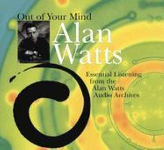 Out of Your Mind: Essential Listening from the Alan Watts Audio Archives als Hörbuch