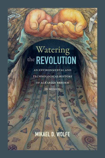 Watering the Revolution: An Environmental and Technological History of Agrarian Reform in Mexico als Buch (gebunden)