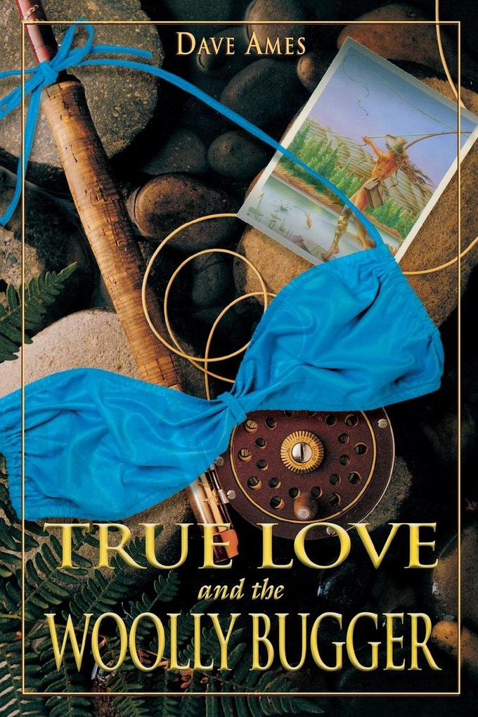 True Love and the Woolly Bugger als Taschenbuch