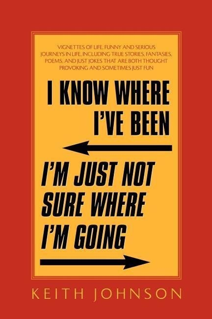 I Know Where I've Been. I'm Just Not Sure Where I'm Going. als Taschenbuch