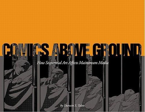 Comics Above Ground: How Sequential Art Affects Mainstream Media als Taschenbuch