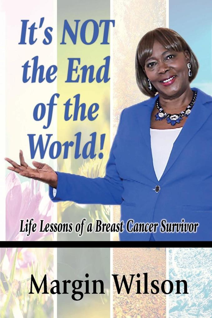 It's Not the End of the World: Life Lessons of a Breast Cancer Survivor als Taschenbuch