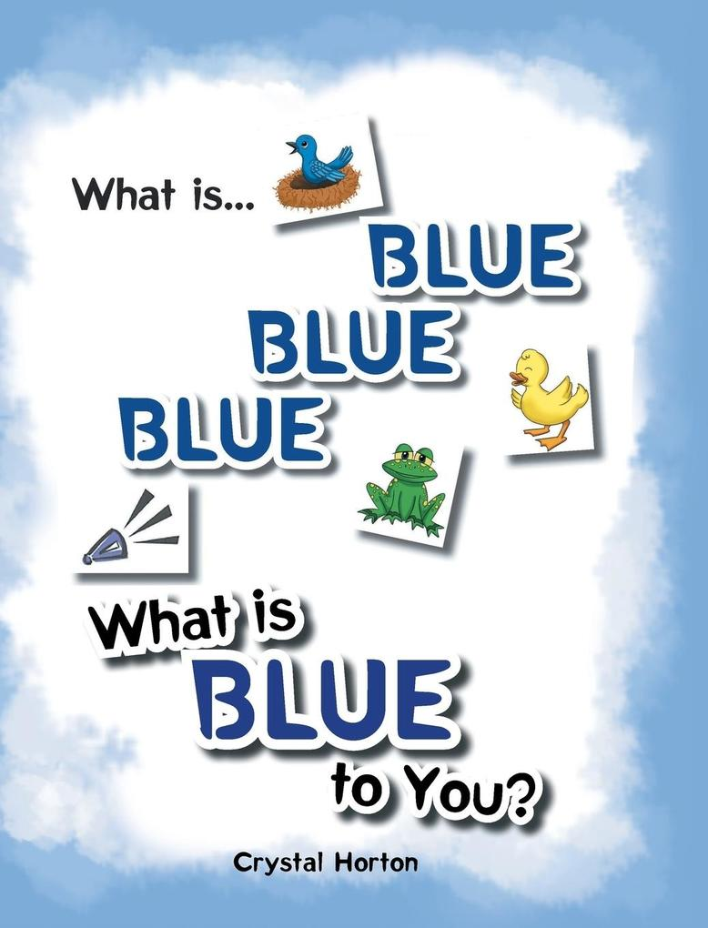 What Is Blue Blue Blue-What is Blue To You als Buch (gebunden)