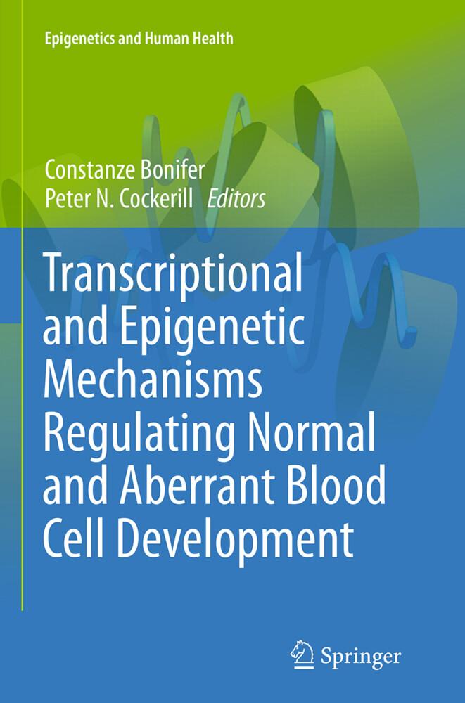 Transcriptional and Epigenetic Mechanisms Regulating Normal and Aberrant Blood Cell Development als Buch (gebunden)