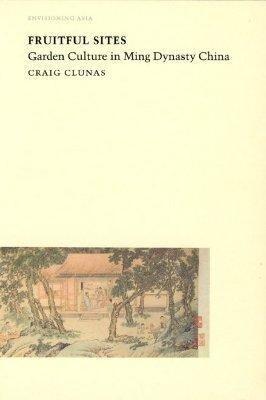 Fruitful Sites: Garden Culture in Ming Dynasty China als Taschenbuch