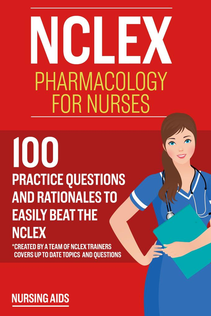 NCLEX: Pharmacology for Nurses: 100 Practice Questions with Rationales to help you Pass the NCLEX! als eBook epub