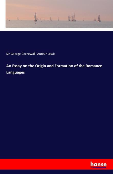 An Essay on the Origin and Formation of the Romance Languages als Buch (gebunden)