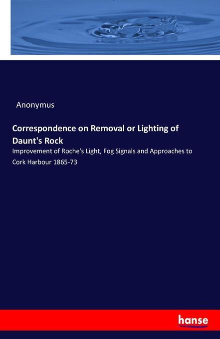 Correspondence on Removal or Lighting of Daunt's Rock als Buch (gebunden)
