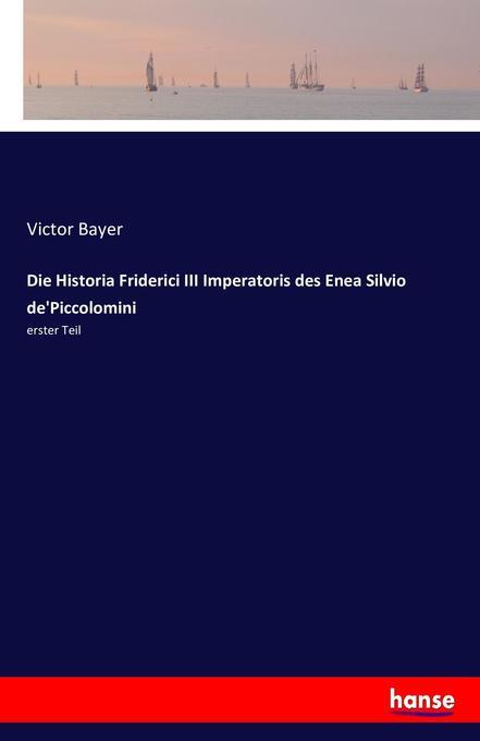 Die Historia Friderici III Imperatoris des Enea Silvio de'Piccolomini als Buch (gebunden)