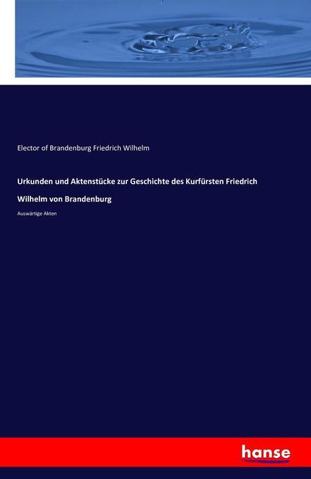 Urkunden und Aktenstücke zur Geschichte des Kurfürsten Friedrich Wilhelm von Brandenburg als Buch (gebunden)