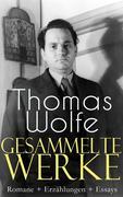 Gesammelte Werke: Romane + Erzählungen + Essays (Vollständige deutsche Ausgaben)