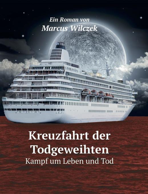 Kreuzfahrt der Todgeweihten als Buch von Marcus...
