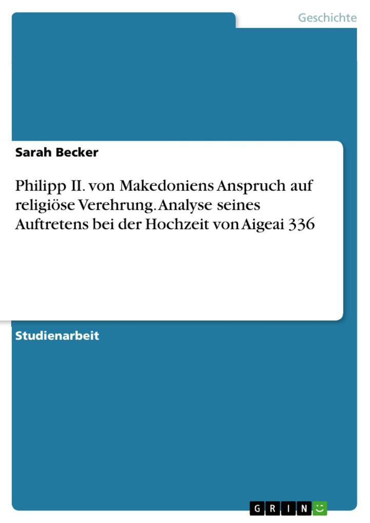 Philipp II. von Makedoniens Anspruch auf religiöse Verehrung. Analyse seines Auftretens bei der Hoch als Buch (gebunden)