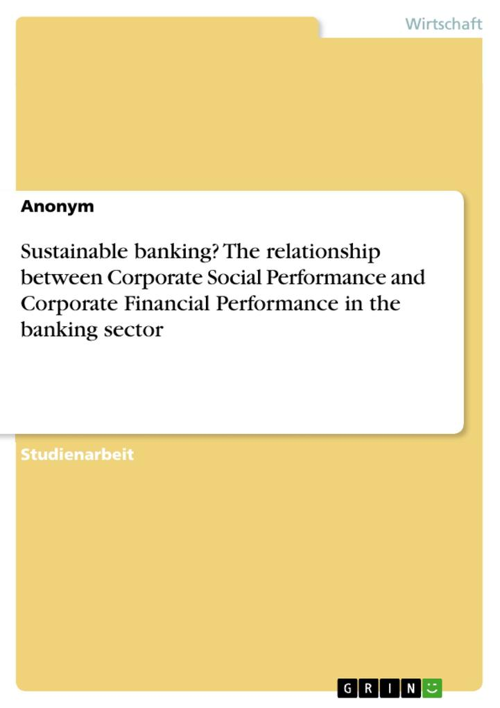 Sustainable banking? The relationship between Corporate Social Performance and Corporate Financial Performance in the banking sector als Buch (gebunden)