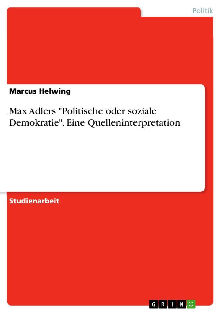 """Max Adlers """"Politische oder soziale Demokratie"""". Eine Quelleninterpretation als Buch (geheftet)"""
