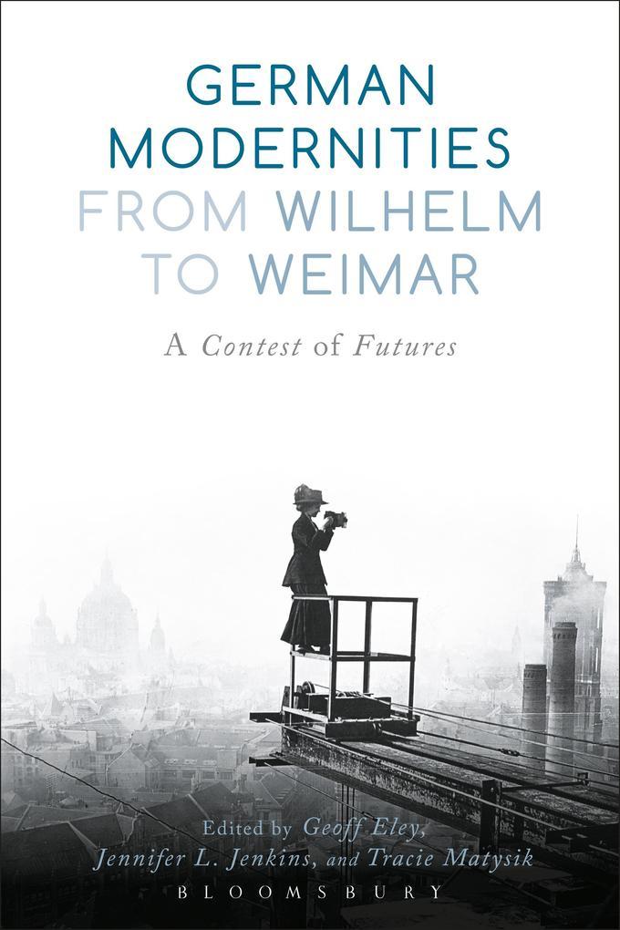 German Modernities From Wilhelm to Weimar als eBook epub