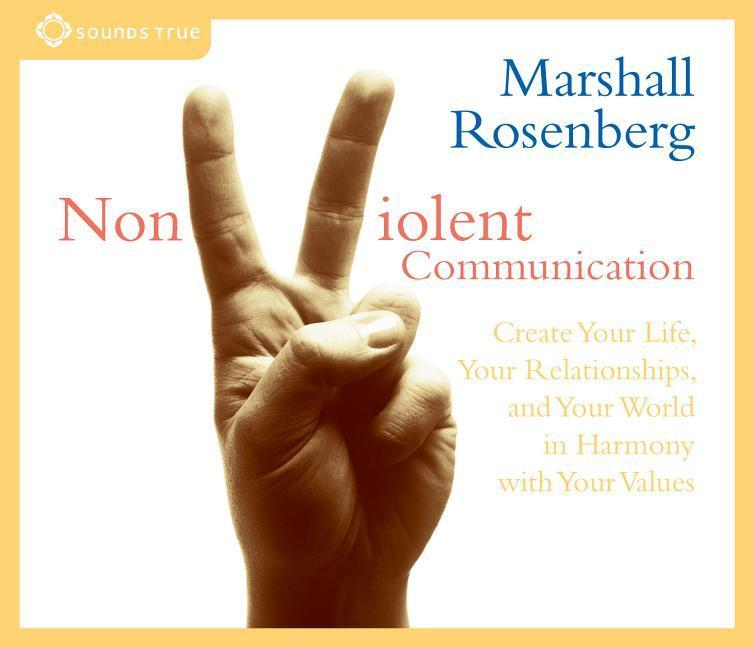 Nonviolent Communication: Create Your Life, Your Relationships, and Your World in Harmony with Your Values als Hörbuch