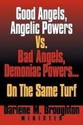 Good Angels, Angelic Powers vs. Bad Angels Demoniac Powers... on the Same Turf