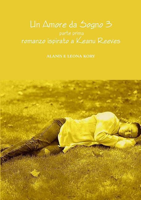 Un Amore Da Sogno 3 Parte Prima Romanzo Ispirato a Keanu Reeves als Taschenbuch