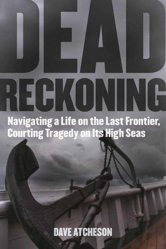 Dead Reckoning: Navigating a Life on the Last Frontier, Courting Tragedy on Its High Seas als Taschenbuch