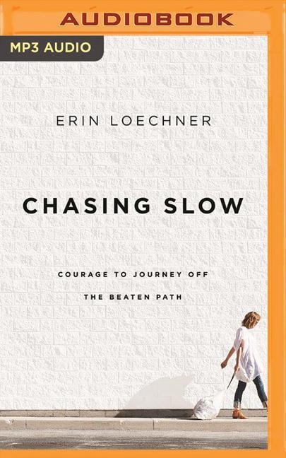 Chasing Slow: Courage to Journey Off the Beaten Path als Hörbuch CD