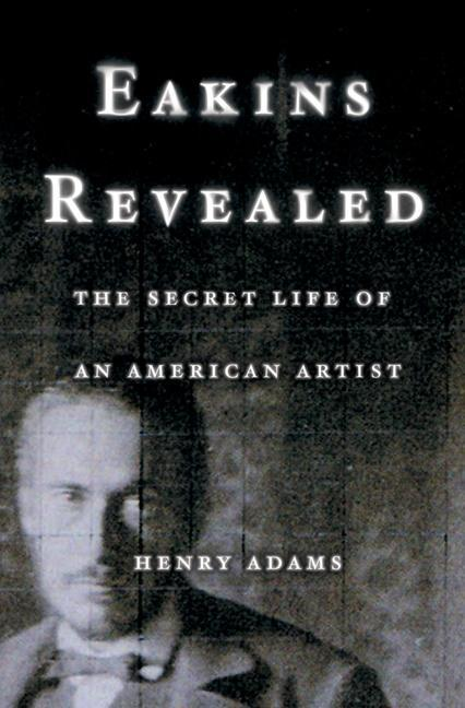 Eakins Revealed: The Secret Life of an American Artist als Buch