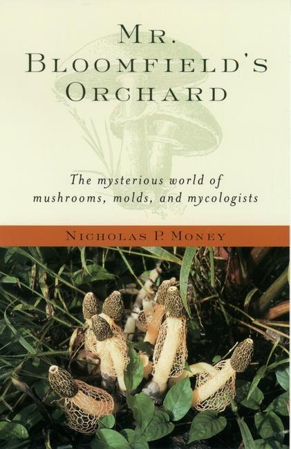 Mr. Bloomfield's Orchard: The Mysterious World of Mushrooms, Molds, and Mycologists als Taschenbuch