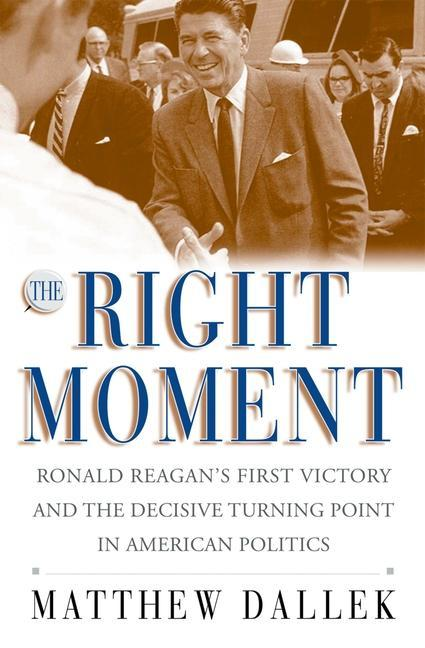 The Right Moment: Ronald Reagan's First Victory and the Decisive Turning Point in American Politics als Taschenbuch