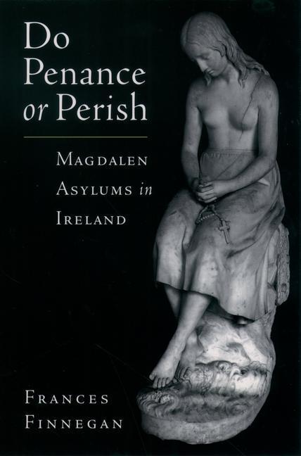 Do Penance or Perish: Magdalen Asylums in Ireland als Taschenbuch