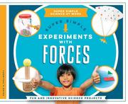 Super Simple Experiments with Forces: Fun and Innovative Science Projects