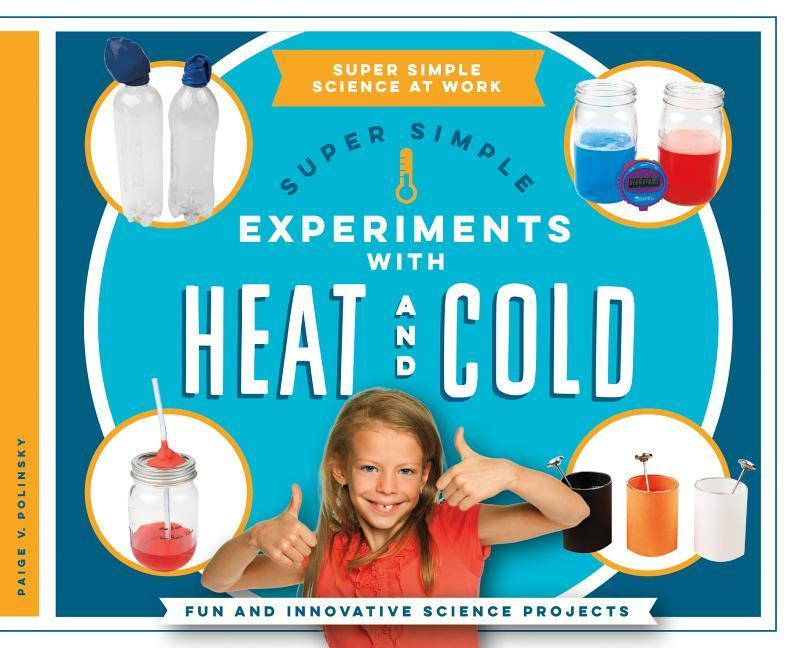Super Simple Experiments with Heat and Cold: Fun and Innovative Science Projects als Buch (gebunden)