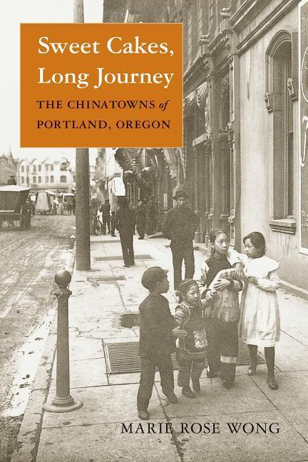 Sweet Cakes, Long Journey: The Chinatowns of Portland, Oregon als Taschenbuch