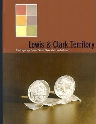 Lewis & Clark Territory: Contemporary Artists Revisit Place, Race, and Memory als Taschenbuch